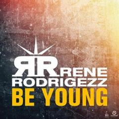 RENE RODRIGEZZ - BE YOUNG